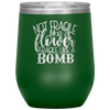 Not Fragile Like a Flower Fragile Like a Bomb Stemless Wine Tumbler Green - Tierra Bella