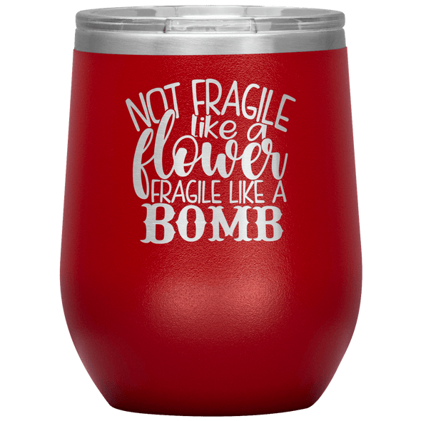 Not Fragile Like a Flower Fragile Like a Bomb Stemless Wine Tumbler Red - Tierra Bella