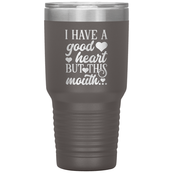 I Have a Good Heart but This Mouth 30oz Tumbler Pewter - Tierra Bella