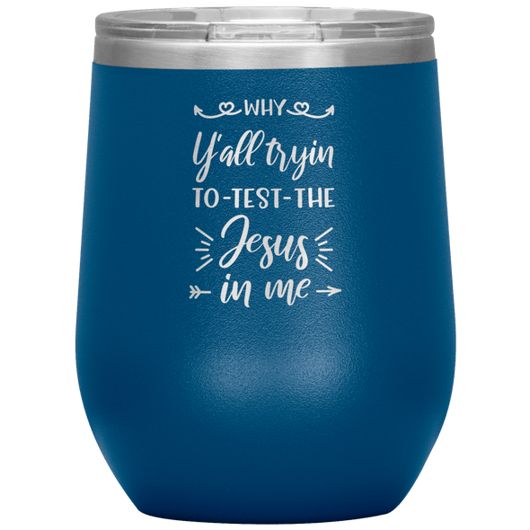 Why Y'all Tryin to Test the Jesus in Me Stemless Wine Tumbler - Tierra Bella