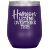Hang on Let Me Overthink This Stemless Wine Tumbler Purple - Tierra Bella
