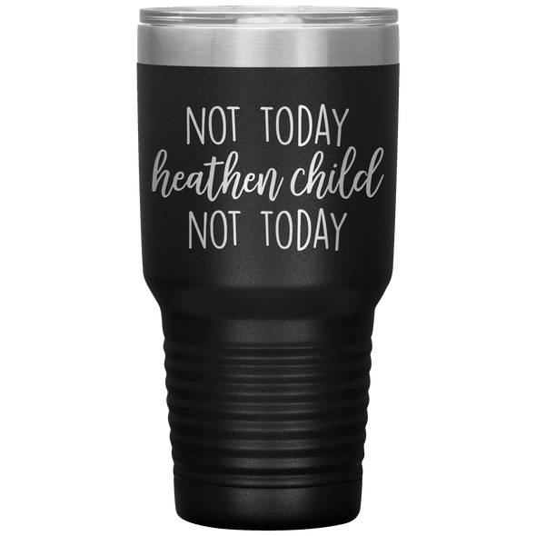 Not Today Heathen Child Not Today 30oz Tumbler Black - Tierra Bella
