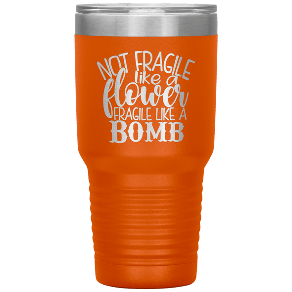 Not Fragile Like a Flower Fragile Like a Bomb 30oz Laser Etched Tumbler Orange - Tierra Bella