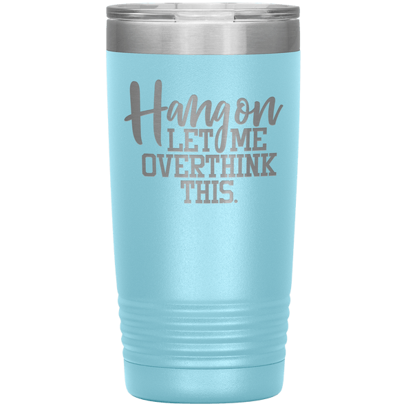 Hang on Let Me Overthink This 20oz Tumbler Light Blue - Tierra Bella
