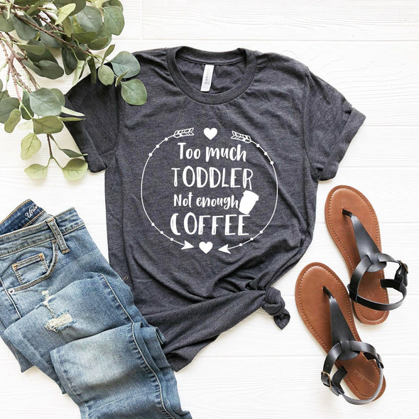 Too Much Toddler Not Enough Coffee Unisex Jersey Tee - Tierra Bella