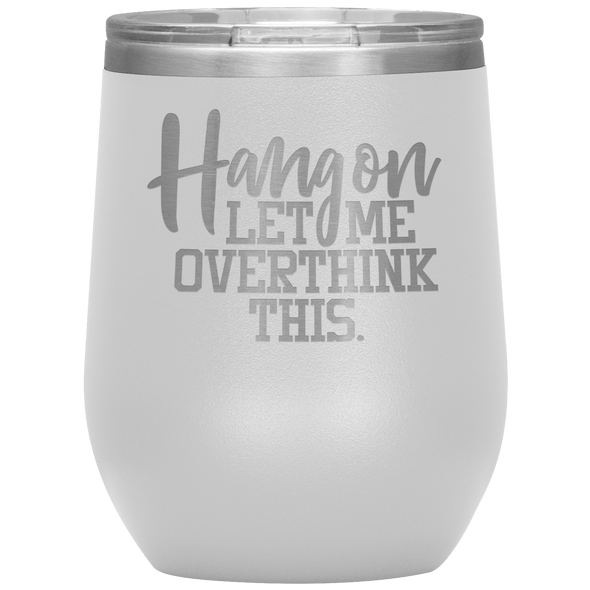 Hang on Let Me Overthink This Stemless Wine Tumbler White - Tierra Bella