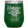 Hang on Let Me Overthink This Stemless Wine Tumbler Green - Tierra Bella
