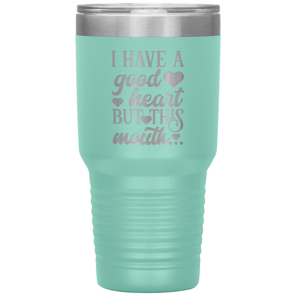 I Have a Good Heart but This Mouth 30oz Tumbler Teal - Tierra Bella