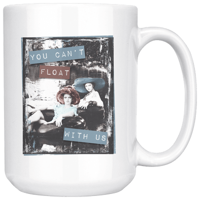 You Can't Float With Us 15oz Mug White - Tierra Bella