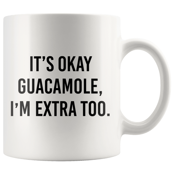 It's Okay Guacamole, I'm Extra Too Accent Mug White - Tierra Bella
