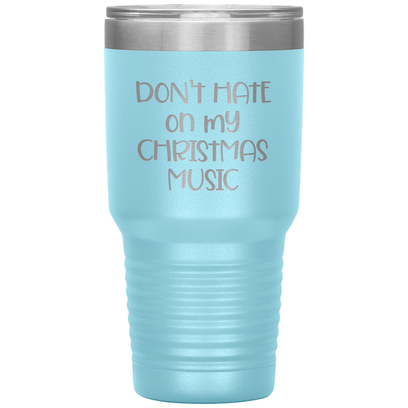 Don't Hate on My Christmas Music 30oz Tumbler Light Blue - Tierra Bella