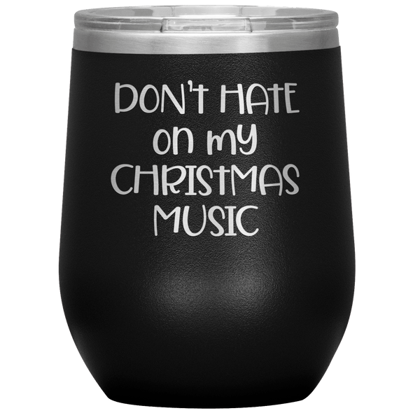 Don't Hate on My Christmas Music Wine Tumbler Black - Tierra Bella
