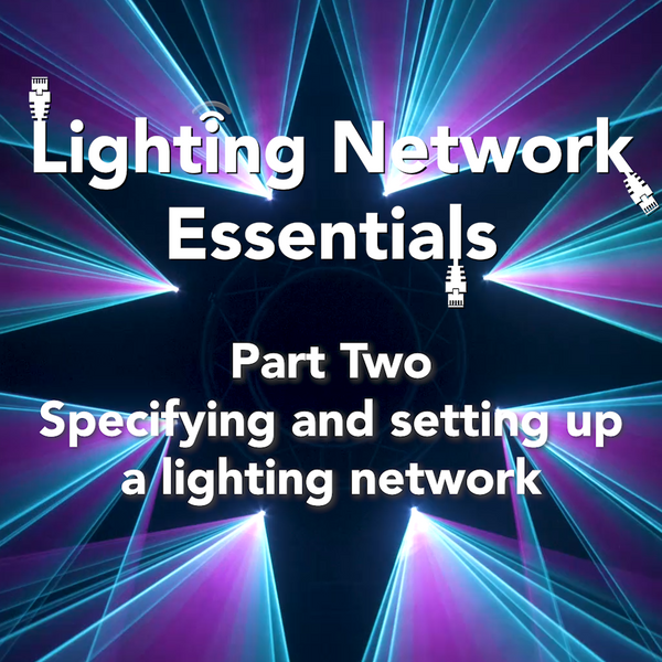 Lighting Network Essentials - Part Two, Specifying and Setting Up a Lighting Network