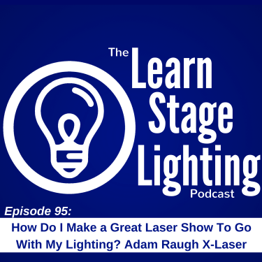 The Learn Stage Lighting Podcast with X-Laser President Adam Raugh