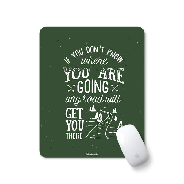 If You Don't Know Where Your Are Going Any Road Will Get You There -  Mousepad for PC Laptop - Designer Mouse pad with Rubber Base and Anti Skid Feature