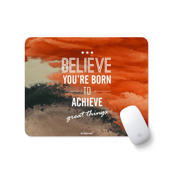 Believe You're Born To Achieve Great Things - Mousepad for PC Laptop with Rubber Base Anti Skid Feature