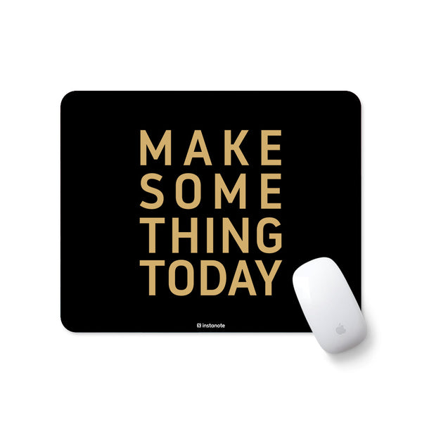 Make Something Today Golden - Mousepad for PC Laptop with Rubber Base Anti Skid Feature