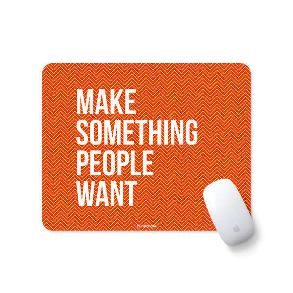 Make Something People Want - Mousepad for PC Laptop with Rubber Base Anti Skid Feature