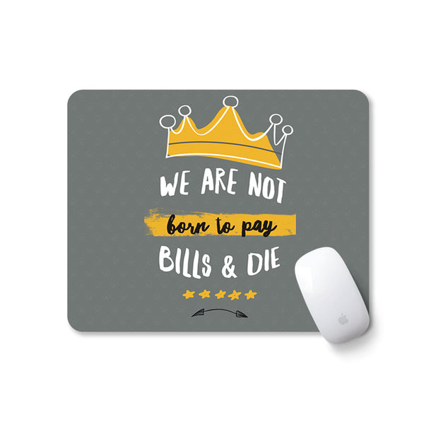 We are not born to pay bills and die - Mousepad with Motivational Quote