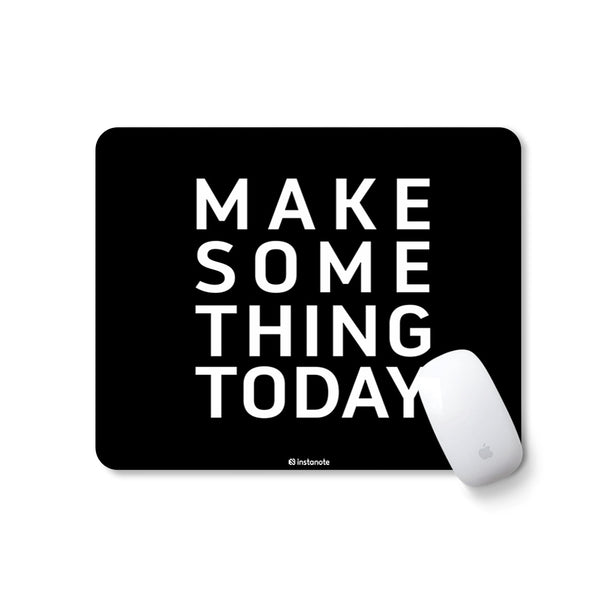 Make Something Today - Mousepad with Motivational Quote Mousepad for PC Laptop in India Instanote