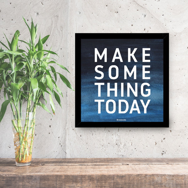 Make Some Thing Today - Poster Frame