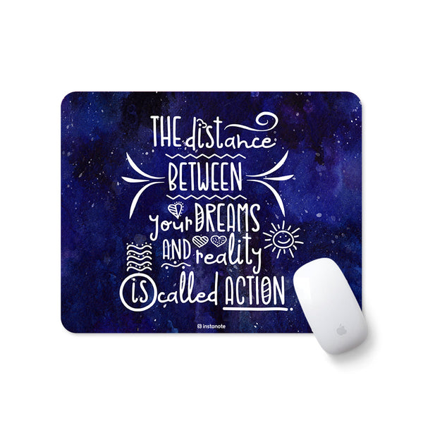 The Distance Between Your Dreams And Reality Called Action -Mousepad for PC Laptop with Rubber Base Anti Skid Feature