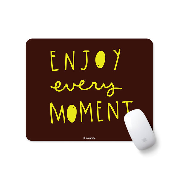 Enjoy Every Moment - Mousepad for PC Laptop with Rubber Base Anti Skid Feature