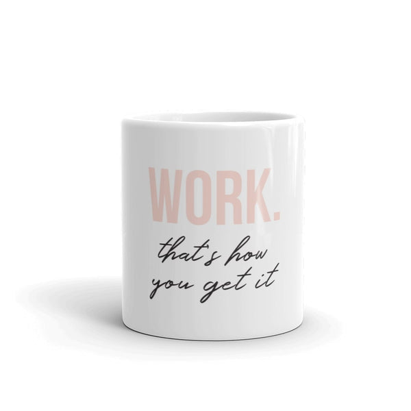 Work That's How You Get It Coffee Mug