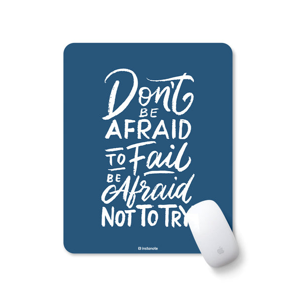 Don't Be Afraid To Fail Be Afraid Not To Try -  Mousepad for PC Laptop with Rubber Base Anti Skid Feature