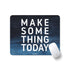 Make Some Thing Today Blue - Mousepad for PC Laptop with Rubber Base Anti Skid Feature