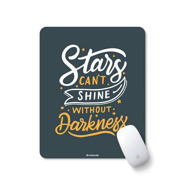 Star can't Shine Without Darkness - Mousepad for PC Laptop with Rubber Base Anti Skid Feature