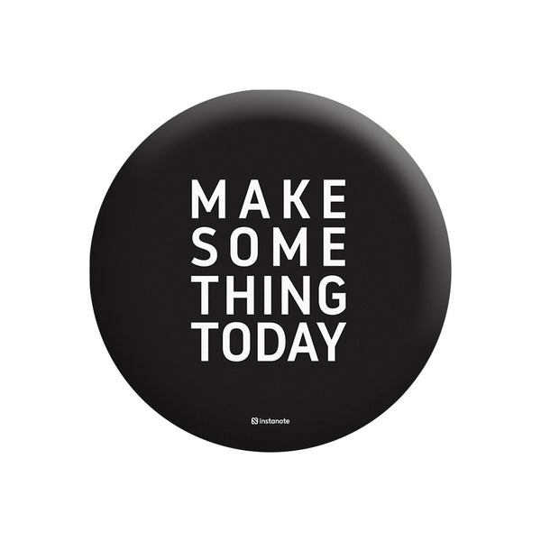 MAKE SOME THING TODAY