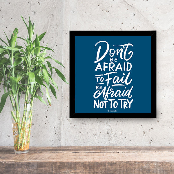 Dont Be Afraid to Fail Be Afraid Not To Try  - Poster Frame