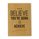 Believe Your Born To Achieve Great Things Kraft Notebook