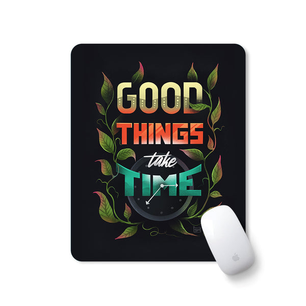 Good Things Take Time - Mousepad for PC Laptop with Rubber Base Anti Skid Feature