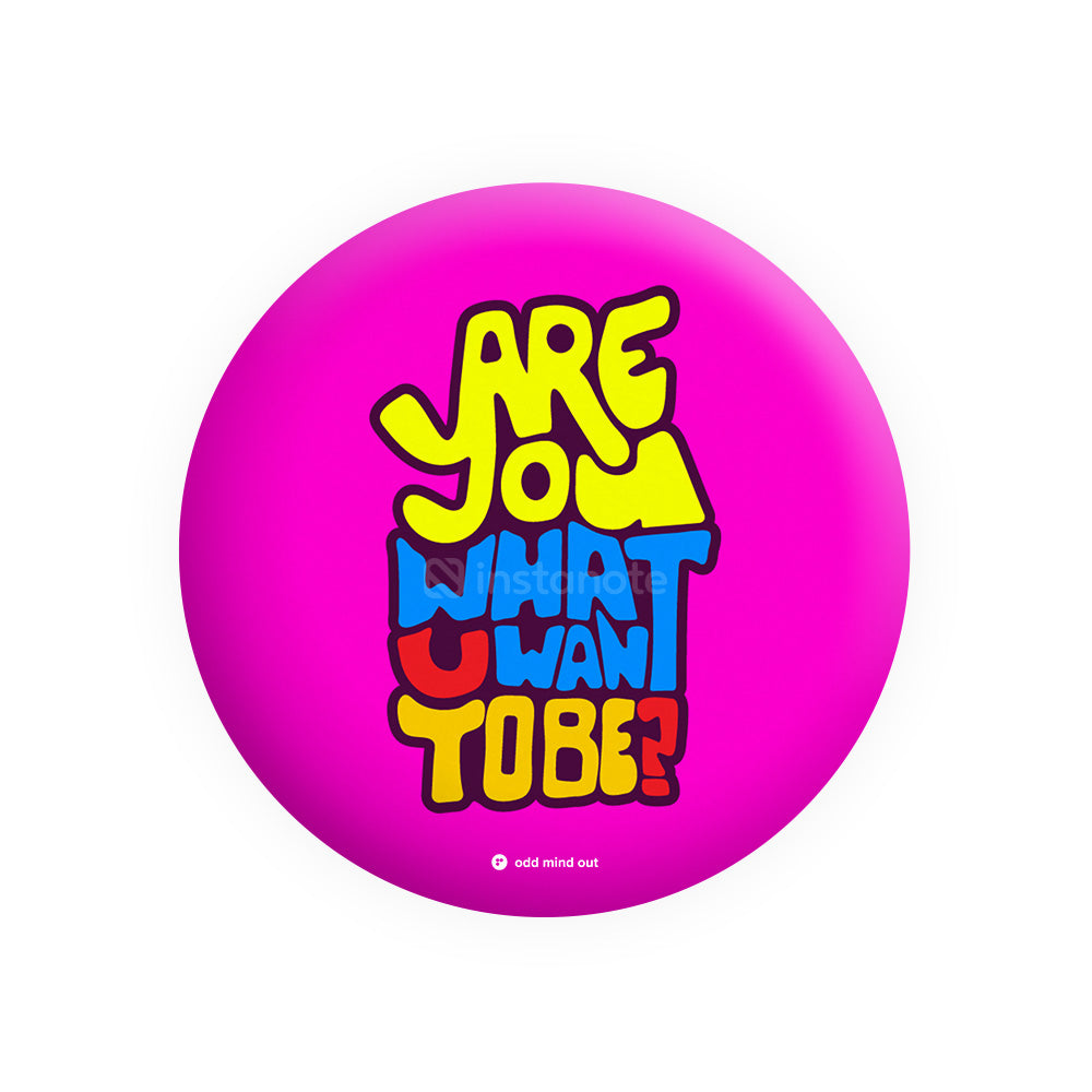Are You What You Want To Be – Buy Cool Funny Badges In India Button Badge  - Instanote