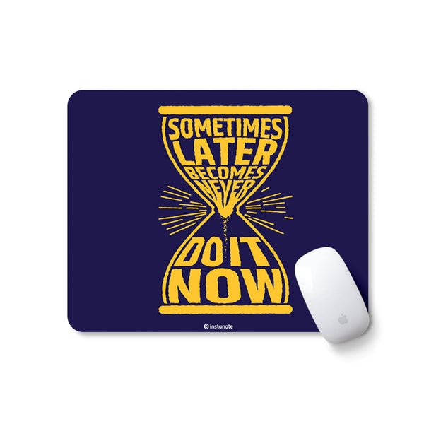 Sometimes Later Becomes Never Do it Now - Mousepad for PC Laptop with Rubber Base Anti Skid Feature