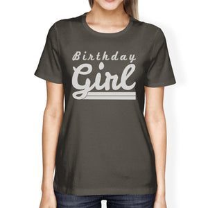 Birthday Girl Womens Dark Grey Shirt-TSF Design-Mercantile Americana