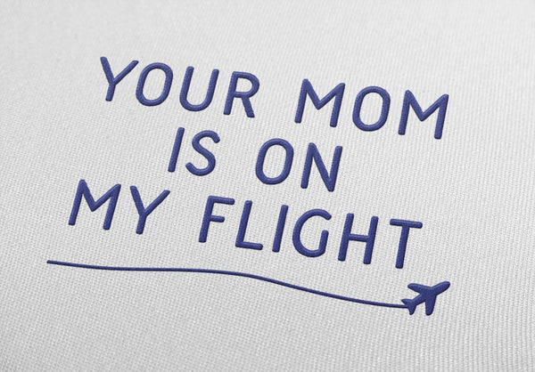 Your Mom is on My Flight Sweatshirt