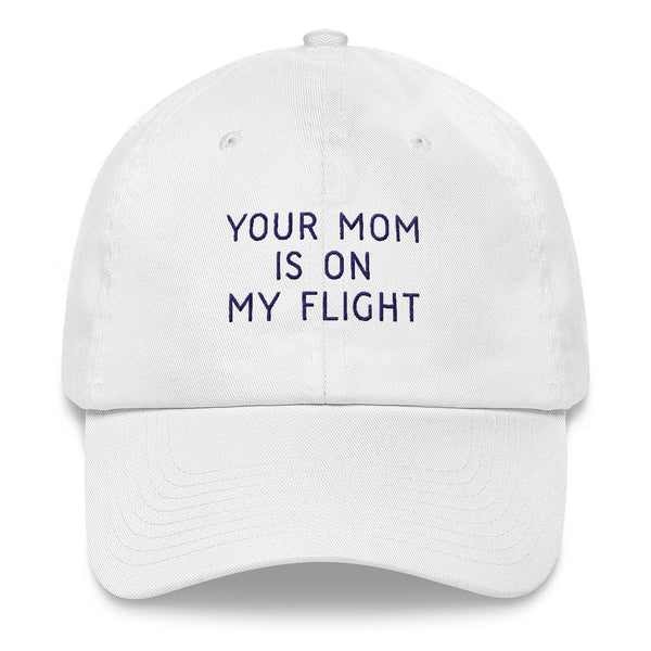 Your Mom is on My Flight Dad Hat