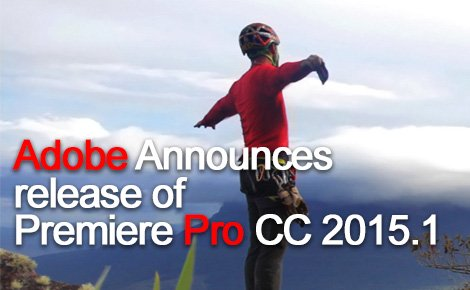 Adobe Premiere Pro CC 2015.1 Release Announcement
