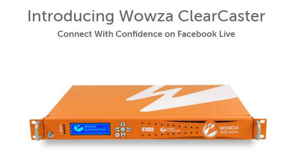Wowza ClearCaster Delivers Broadcast Quality to Facebook Live