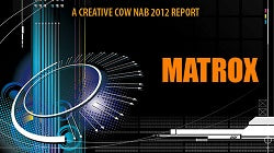 Creative Cow: NAB 2012 Matrox Video Systems