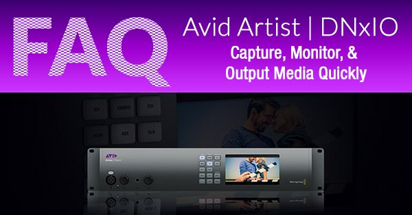 Avid DNxIO Frequently Asked Questions
