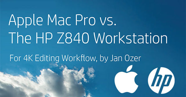 Mac Pro vs. HP Z Workstations - A Guide for 4K Editing Workflow