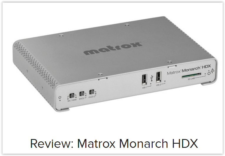 Matrox Monarch HDX: streaming and recording device with improved flexibility and functionality