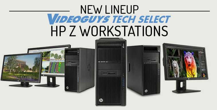 Introducing our new line up of Videoguys Tech Select HP Z workstations