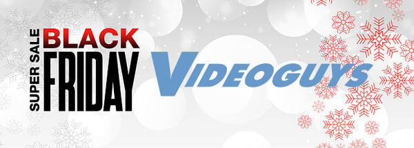Videoguys Black Friday 2019 Specials!