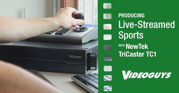 Videoguys Tutorial Producing Live-Streamed Sports Video with NewTek TriCaster TC1