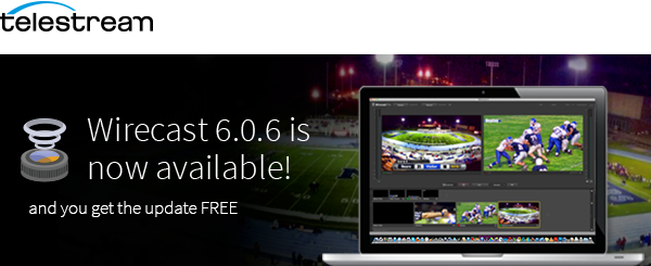 Telestream Wirecast 6.0.6 is Now Available
